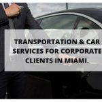 Transportation & Car Services for Corporate Clients in Miami.