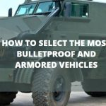 How to Select the Most Bulletproof and Armored Vehicles