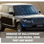 Demand of Bulletproof Vehicles Are Rising, How They Are Made?